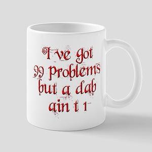 I've got 99 problems but a dab ain't 1 Mugs