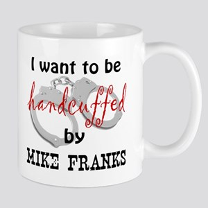 I Want to be Handcuffed by Mike Franks Mugs