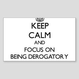 Keep Calm and focus on Being Derogatory Sticker