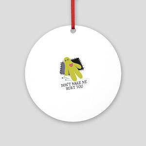 Don't Make Me Hurt You Ornament (Round)