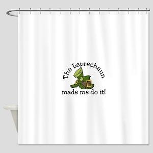 Leprechaun Made Me Shower Curtain