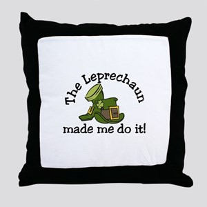Leprechaun Made Me Throw Pillow