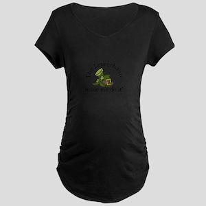 Leprechaun Made Me Maternity T-Shirt
