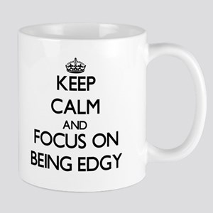 Keep Calm and focus on BEING EDGY Mugs