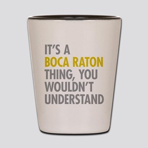 Its A Boca Raton Thing Shot Glass