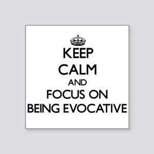 Keep Calm and focus on BEING EVOCATIVE Sticker