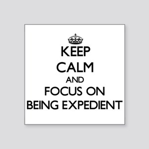 Keep Calm and focus on BEING EXPEDIENT Sticker