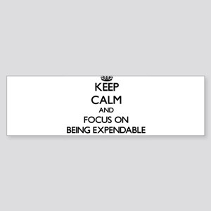 Keep Calm and focus on BEING EXPENDABLE Bumper Sti