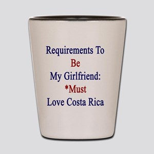 Requirements To Be My Girlfriend: *Must Shot Glass