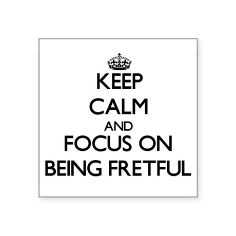 Keep Calm And Focus On Being Fretful Sticker
