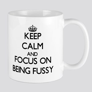 Keep Calm and focus on Being Fussy Mugs