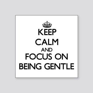 Keep Calm and focus on Being Gentle Sticker