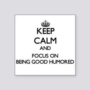 Keep Calm and focus on Being Good Humored Sticker