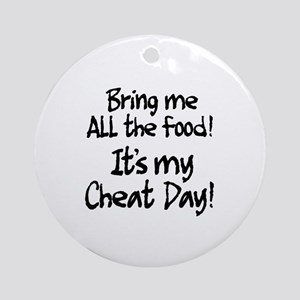 It's my cheat day! Round Ornament