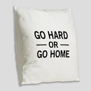 Go hard or go home Burlap Throw Pillow