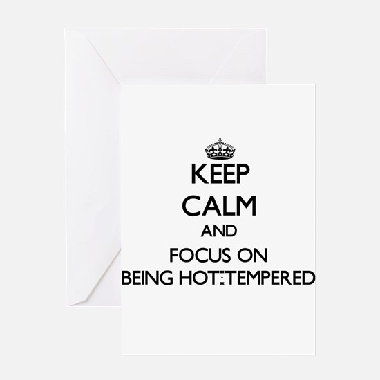 Keep Calm and focus on Being Hot-Tempered Greeting