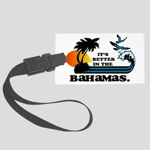 It's better in the Bahamas Large Luggage Tag