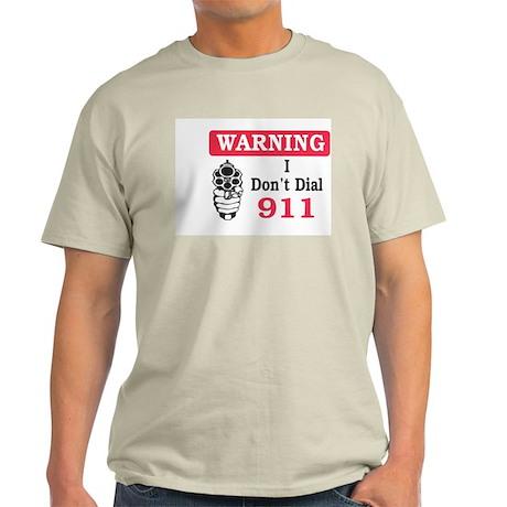 Warning I Don't Dial 911 Light T-Shirt