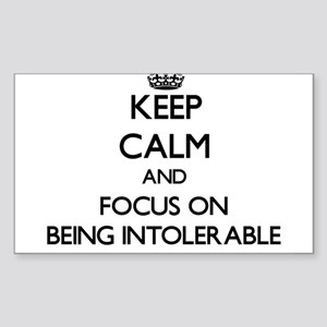 Keep Calm and focus on Being Intolerable Sticker