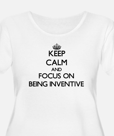Keep Calm and focus on Being Inventive Plus Size T