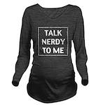 Talk Nerdy To Me Long Sleeve Maternity T-Shirt