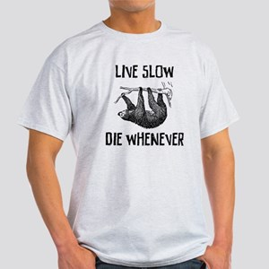 Live slow, die whenever T-Shirt