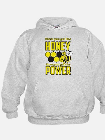First get honey then power Hoodie