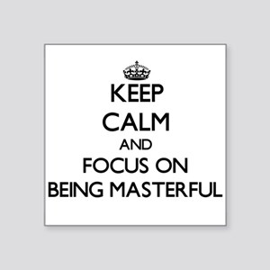 Keep Calm and focus on Being Masterful Sticker