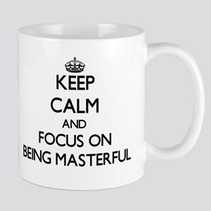 Keep Calm and focus on Being Masterful Mugs