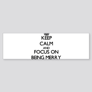 Keep Calm and focus on Being Merry Bumper Sticker