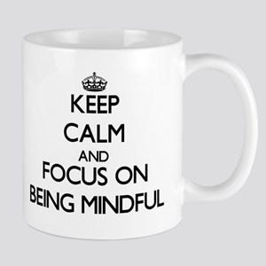 Keep Calm and focus on Being Mindful Mugs