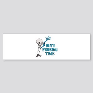 BUTT PROBING TIME Bumper Sticker