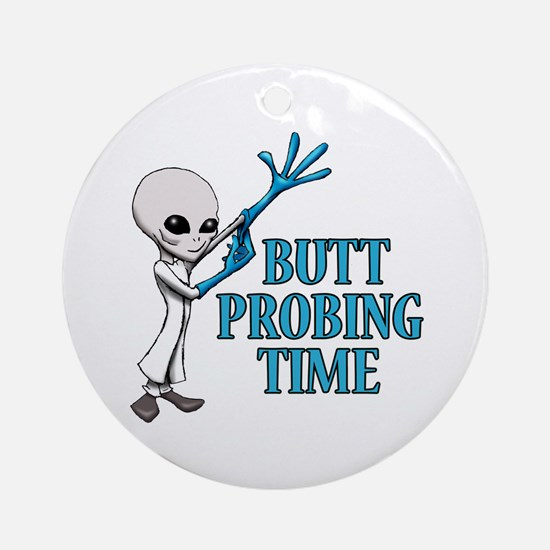 BUTT PROBING TIME Ornament (Round)