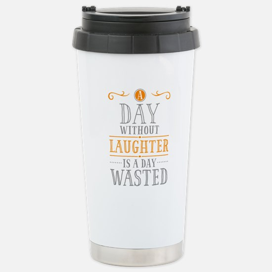 A Day Without Laughter Stainless Steel Travel Mug