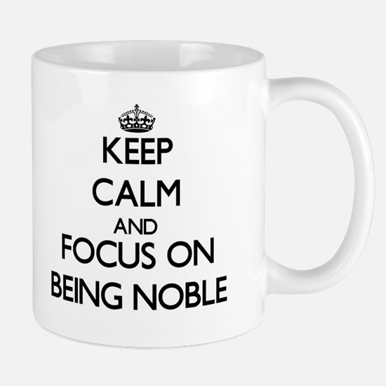 Keep Calm and focus on Being Noble Mugs