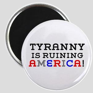 TYRANNY IS RUINING AMERICA Magnets