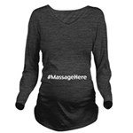 Massage Here Long Sleeve Maternity T-Shirt
