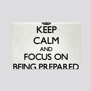 Keep Calm and focus on Being Prepared Magnets