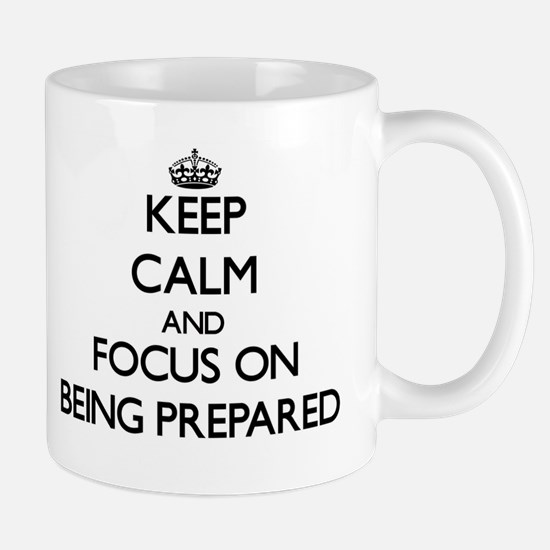 Keep Calm and focus on Being Prepared Mugs