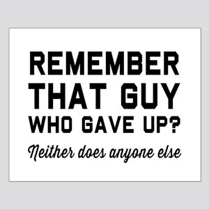 Remember guy who gave up? Posters