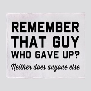 Remember guy who gave up? Throw Blanket