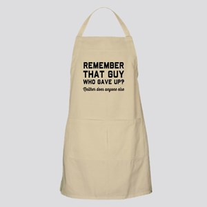 Remember guy who gave up? Apron