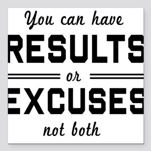 """Results or excuses not both Square Car Magnet 3"""" x"""
