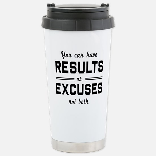 Results or excuses not both Travel Mug