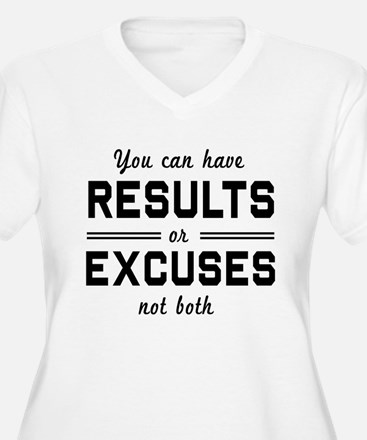 Results or excuses not both Plus Size T-Shirt