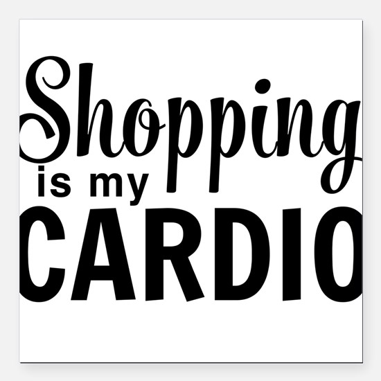 """Shopping is my cardio Square Car Magnet 3"""" x 3"""""""