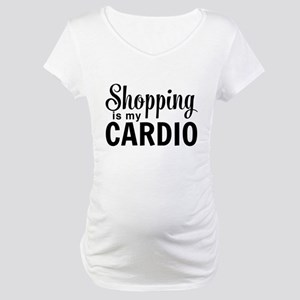 Shopping is my cardio Maternity T-Shirt