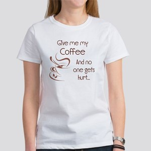 Give Me My Coffee and No One Gets Hurt T-Shirt
