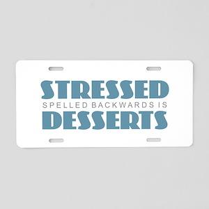 Stressed is Desserts Aluminum License Plate