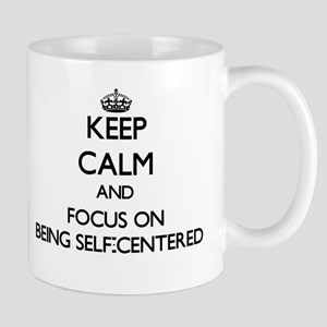 Keep Calm and focus on Being Self-Centered Mugs
